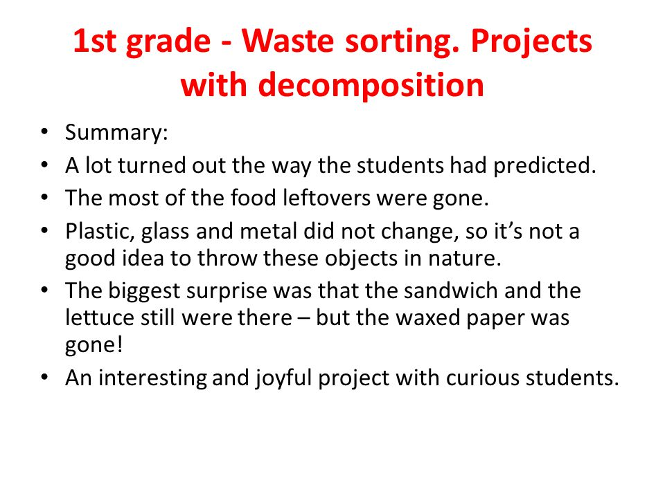 1st grade - Waste sorting. Projects with decomposition Summary: A lot turned out the way the students had predicted. The most of the food leftovers we