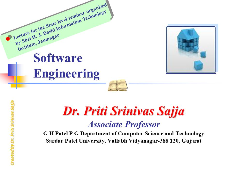 Created By Dr. Priti Srinivas Sajja Software Engineering Dr. Priti Srinivas Sajja Associate Professor G H Patel P G Department of Computer Science and