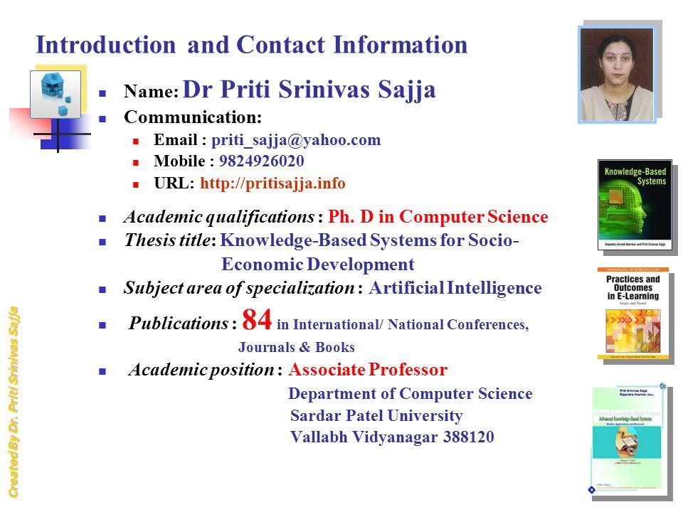 Created By Dr. Priti Srinivas Sajja Introduction and Contact Information Name: Dr Priti Srinivas Sajja Communication: Email : priti_sajja@yahoo.com Mo