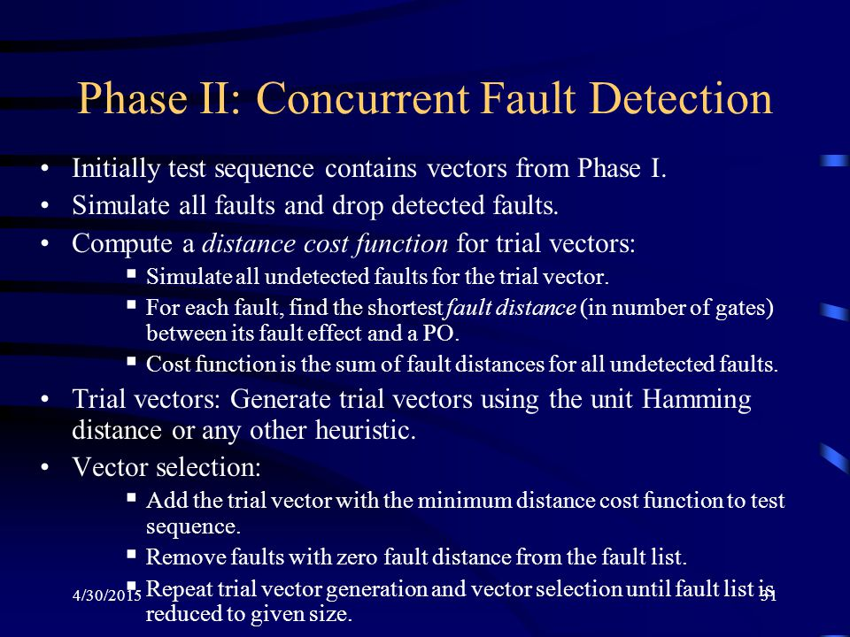 4/30/201531 Phase II: Concurrent Fault Detection Initially test sequence contains vectors from Phase I.