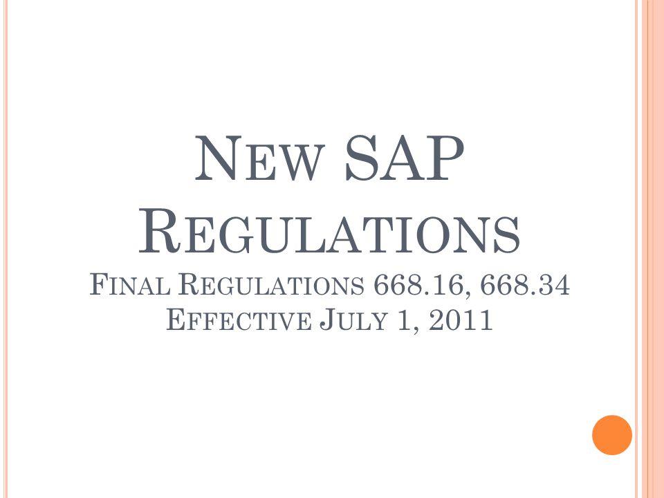 N EW SAP R EGULATIONS F INAL R EGULATIONS 668.16, 668.34 E FFECTIVE J ULY 1, 2011