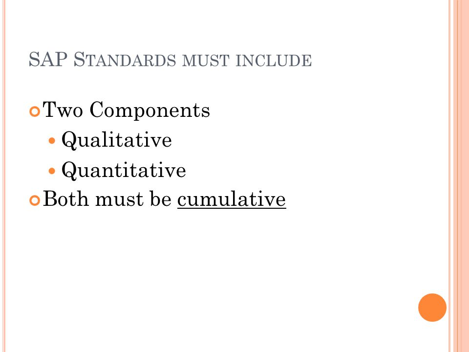 SAP S TANDARDS MUST INCLUDE Two Components Qualitative Quantitative Both must be cumulative