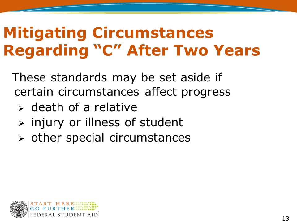 13 Mitigating Circumstances Regarding C After Two Years These standards may be set aside if certain circumstances affect progress  death of a relative  injury or illness of student  other special circumstances