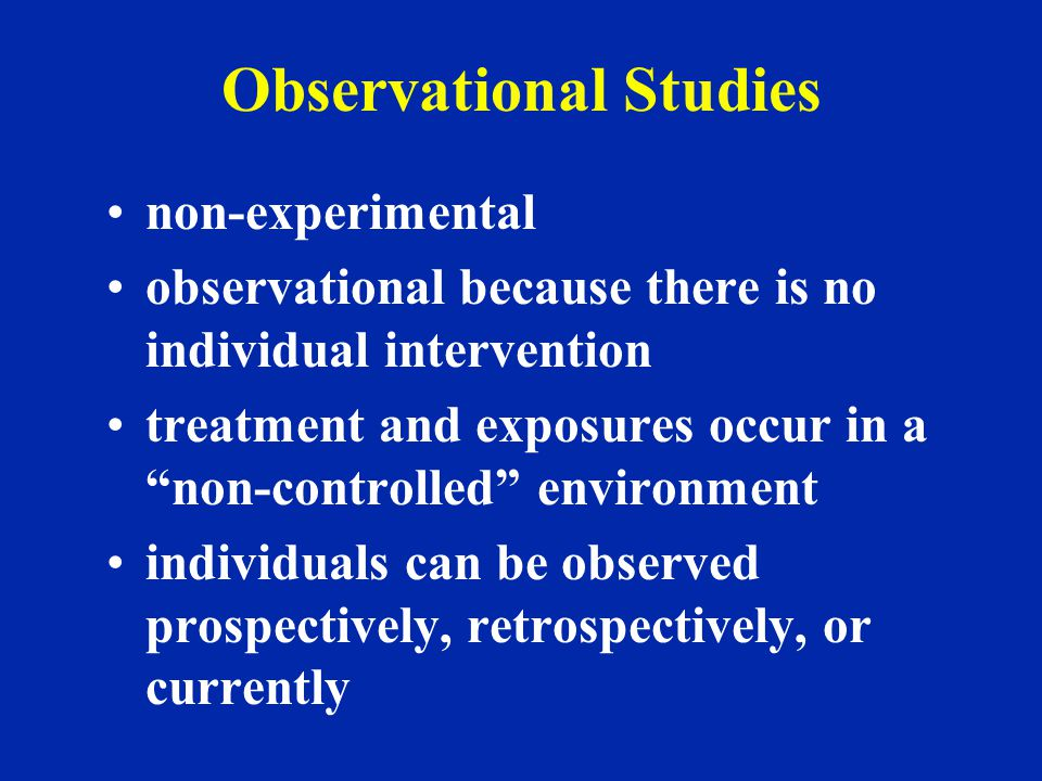 "Observational Studies non-experimental observational because there is no individual intervention treatment and exposures occur in a ""non-controlled"" e"