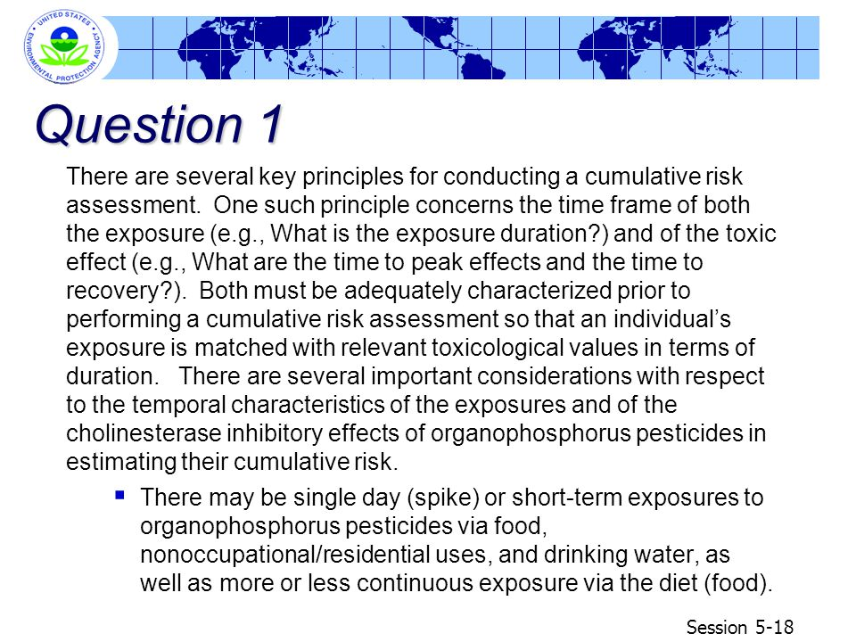 Session 5-18 Question 1 There are several key principles for conducting a cumulative risk assessment. One such principle concerns the time frame of bo