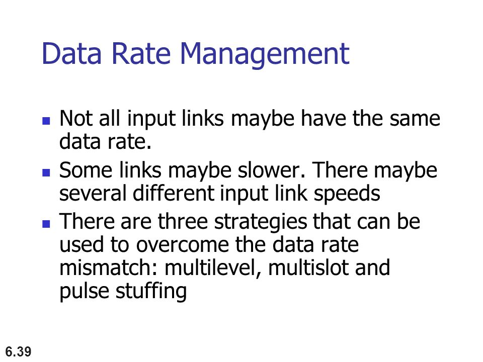 6.39 Data Rate Management Not all input links maybe have the same data rate.
