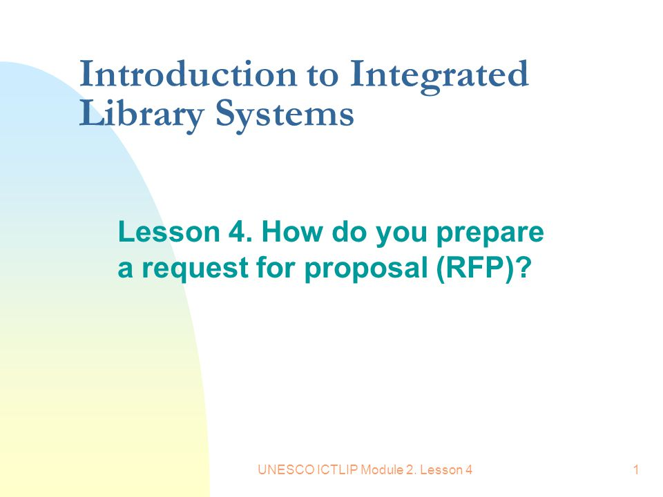 UNESCO ICTLIP Module 2. Lesson 41 Introduction to Integrated Library Systems Lesson 4. How do you prepare a request for proposal (RFP)?