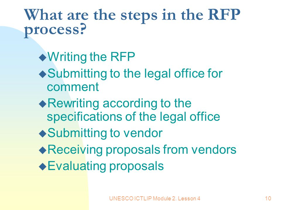 UNESCO ICTLIP Module 2. Lesson 410 What are the steps in the RFP process? u Writing the RFP u Submitting to the legal office for comment u Rewriting a