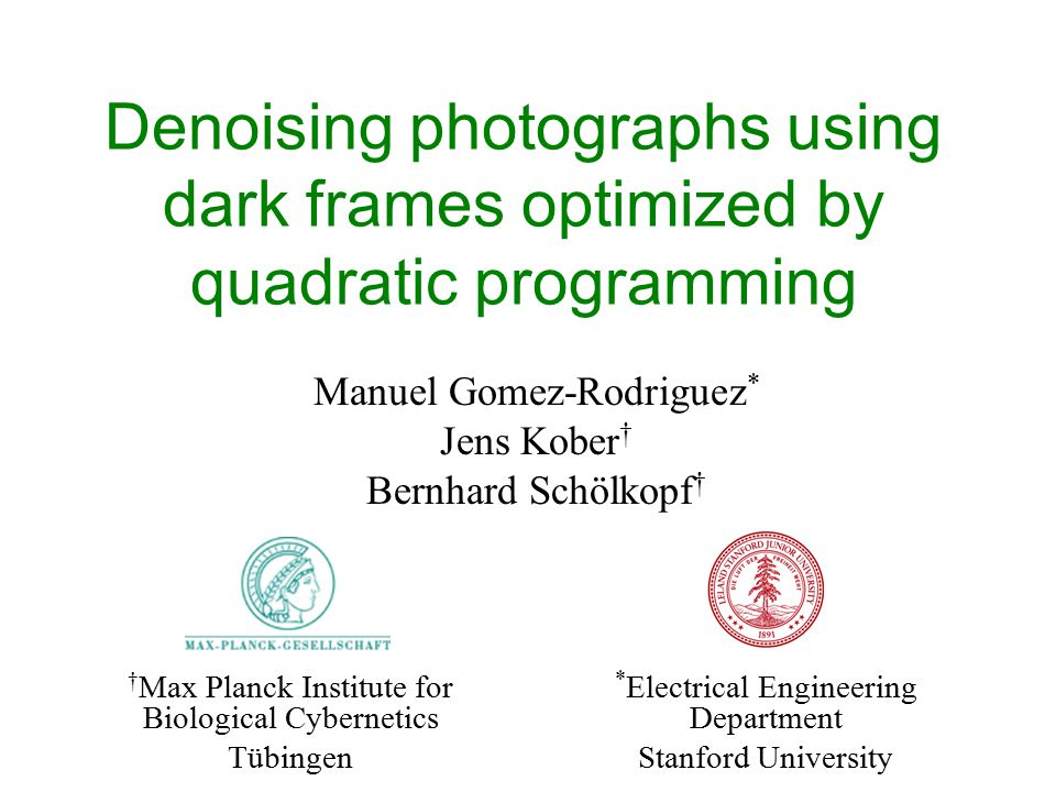 Denoising photographs using dark frames optimized by quadratic programming Manuel Gomez-Rodriguez * Jens Kober † Bernhard Schölkopf † † Max Planck Ins