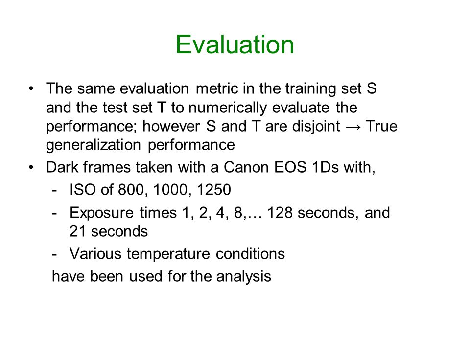 Evaluation The same evaluation metric in the training set S and the test set T to numerically evaluate the performance; however S and T are disjoint →