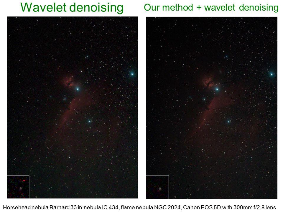 Wavelet denoising Our method + wavelet denoising Horsehead nebula Barnard 33 in nebula IC 434, flame nebula NGC 2024, Canon EOS 5D with 300mm f/2.8 le
