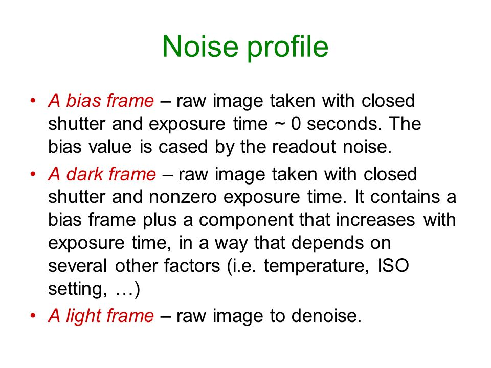 Noise profile A bias frame – raw image taken with closed shutter and exposure time ~ 0 seconds. The bias value is cased by the readout noise. A dark f