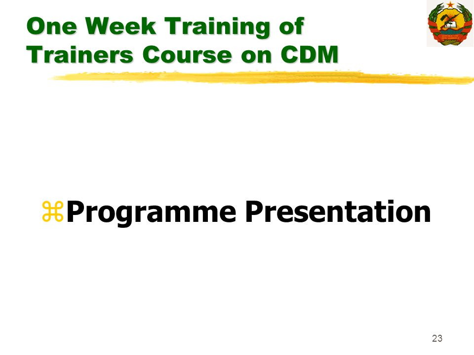 23 One Week Training of Trainers Course on CDM zProgramme Presentation