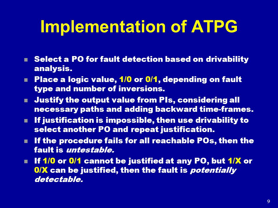 9 Implementation of ATPG n Select a PO for fault detection based on drivability analysis.