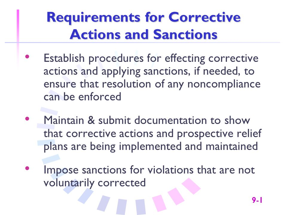 9-2 Corrective Actions Take corrective action when there is probable cause to believe a violation has occurred and violation has been identified as a result of:  Monitoring review  Discrimination complaint  Both