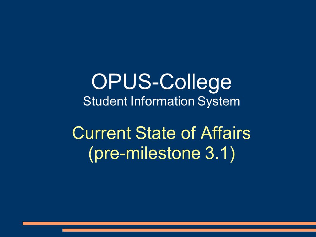 OPUS-College Student Information System Current State of Affairs (pre-milestone 3.1)