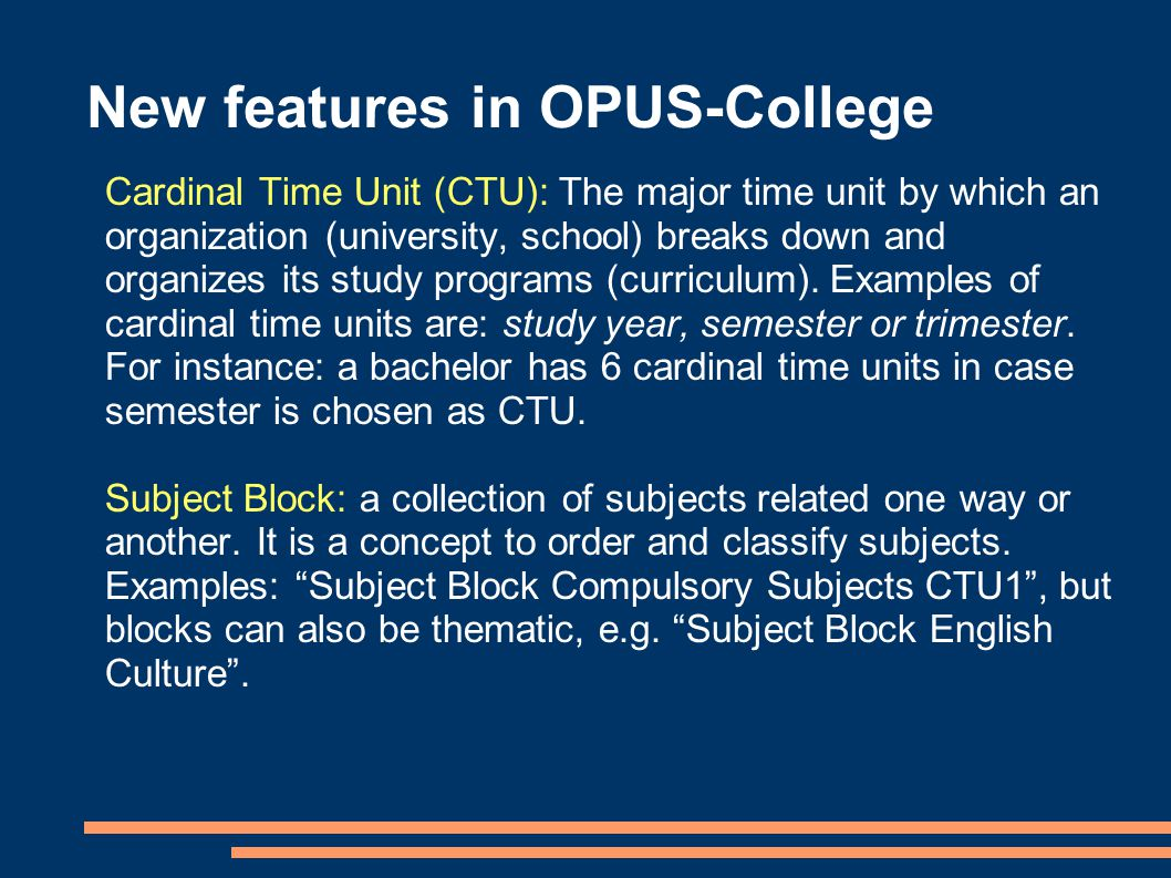 New features in OPUS-College Cardinal Time Unit (CTU): The major time unit by which an organization (university, school) breaks down and organizes its study programs (curriculum).