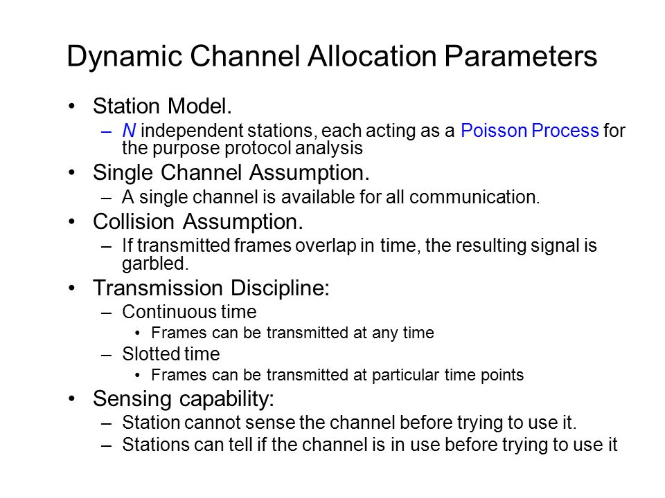 Dynamic Channel Allocation Parameters Station Model. –N independent stations, each acting as a Poisson Process for the purpose protocol analysis Singl