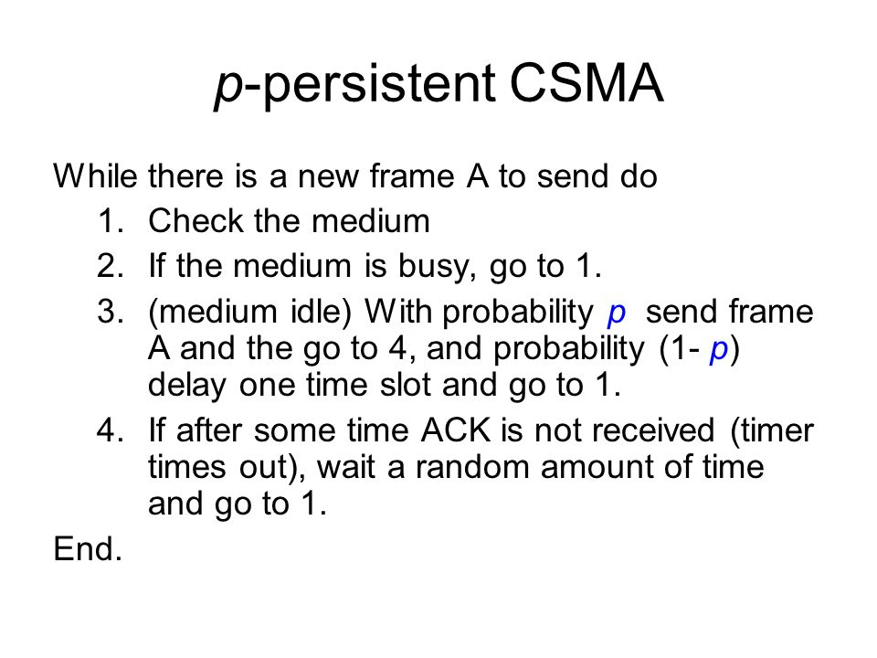 p-persistent CSMA While there is a new frame A to send do 1.Check the medium 2.If the medium is busy, go to 1.