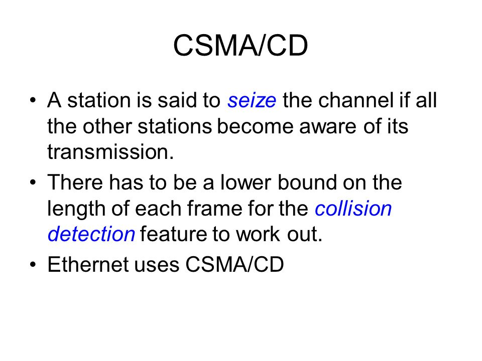 CSMA/CD A station is said to seize the channel if all the other stations become aware of its transmission.