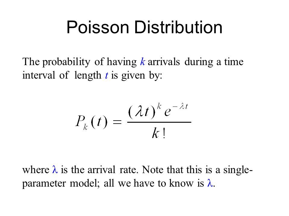 Poisson Distribution The probability of having k arrivals during a time interval of length t is given by: where λ is the arrival rate.