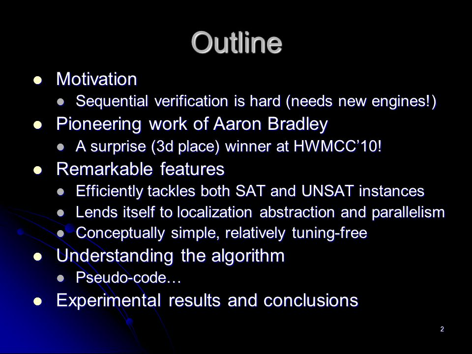 2 Outline Motivation Motivation Sequential verification is hard (needs new engines!) Sequential verification is hard (needs new engines!) Pioneering w