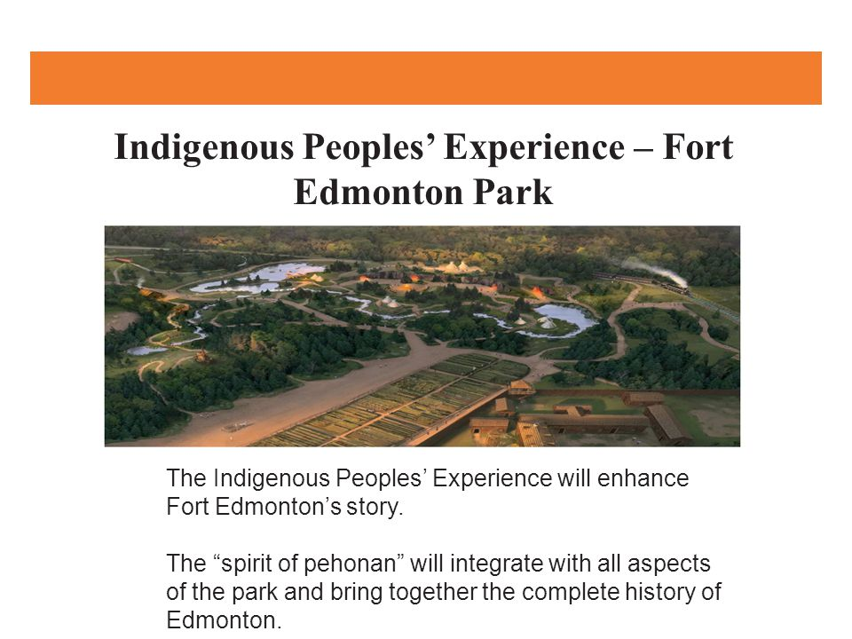 Indigenous Peoples' Experience – Fort Edmonton Park The Indigenous Peoples' Experience will enhance Fort Edmonton's story.