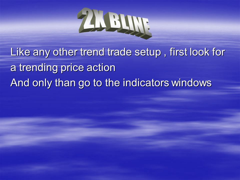 Like any other trend trade setup, first look for a trending price action And only than go to the indicators windows
