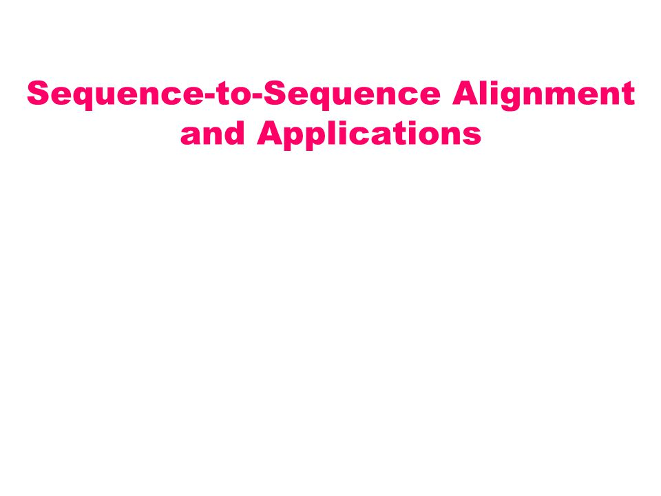 Sequence-to-Sequence Alignment and Applications