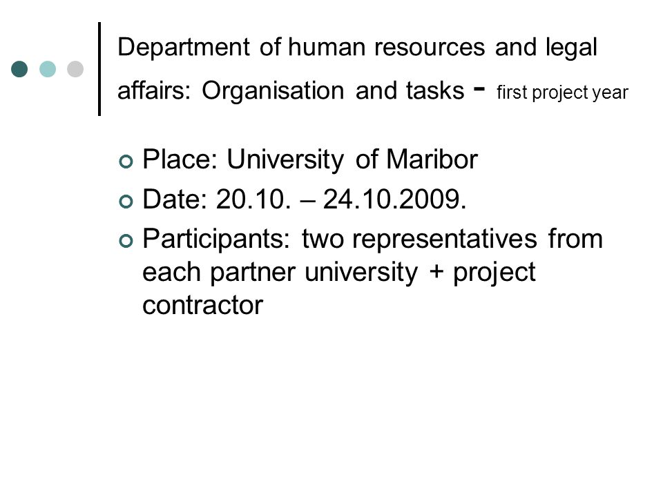 Department of human resources and legal affairs: Organisation and tasks - first project year Place: University of Maribor Date: 20.10. – 24.10.2009. P