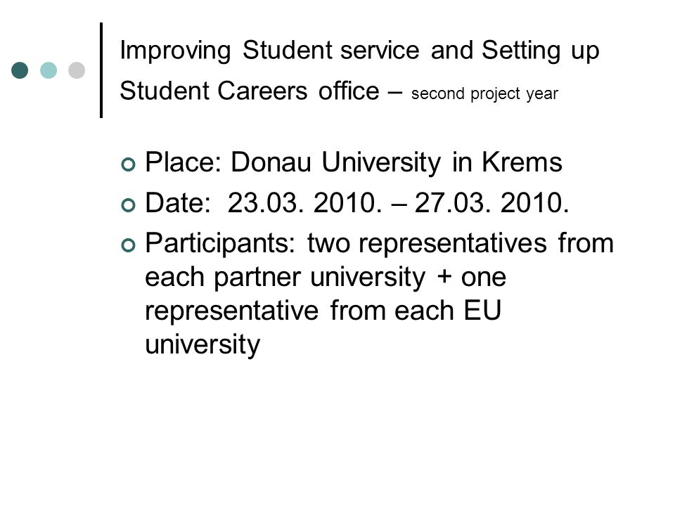 Improving Student service and Setting up Student Careers office – second project year Place: Donau University in Krems Date: 23.03.