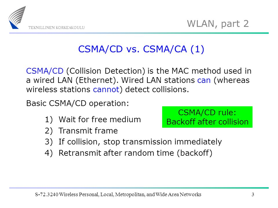WLAN, part 2 S-72.3240 Wireless Personal, Local, Metropolitan, and Wide Area Networks4 CSMA/CD vs.