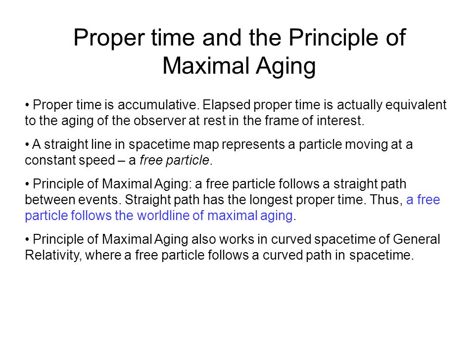 Proper time and the Principle of Maximal Aging Proper time is accumulative.