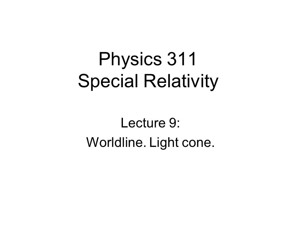 Physics 311 Special Relativity Lecture 9: Worldline. Light cone.