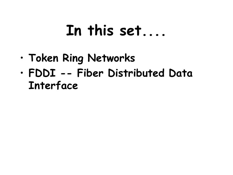 Token Ring Specified by the IEEE 802.5 standard.Set of nodes are connected in a ring.