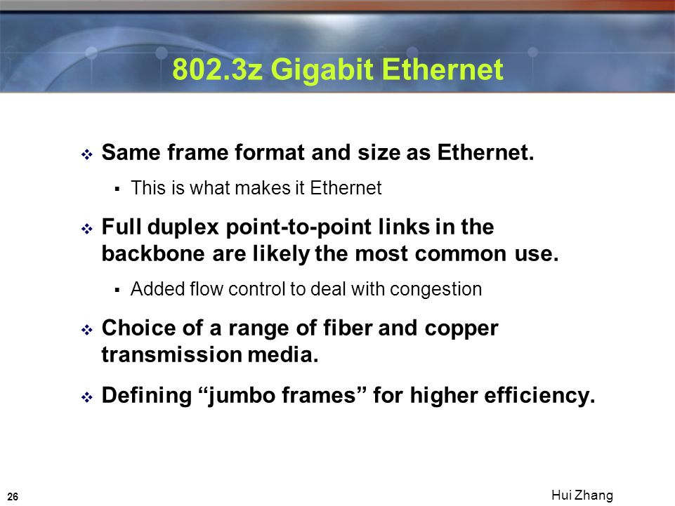 26 Hui Zhang 802.3z Gigabit Ethernet  Same frame format and size as Ethernet.