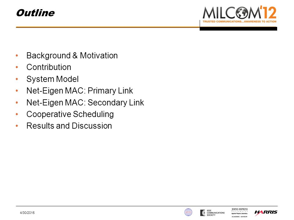 Background & Motivation Contribution System Model Net-Eigen MAC: Primary Link Net-Eigen MAC: Secondary Link Cooperative Scheduling Results and Discussion Outline 4/30/2015