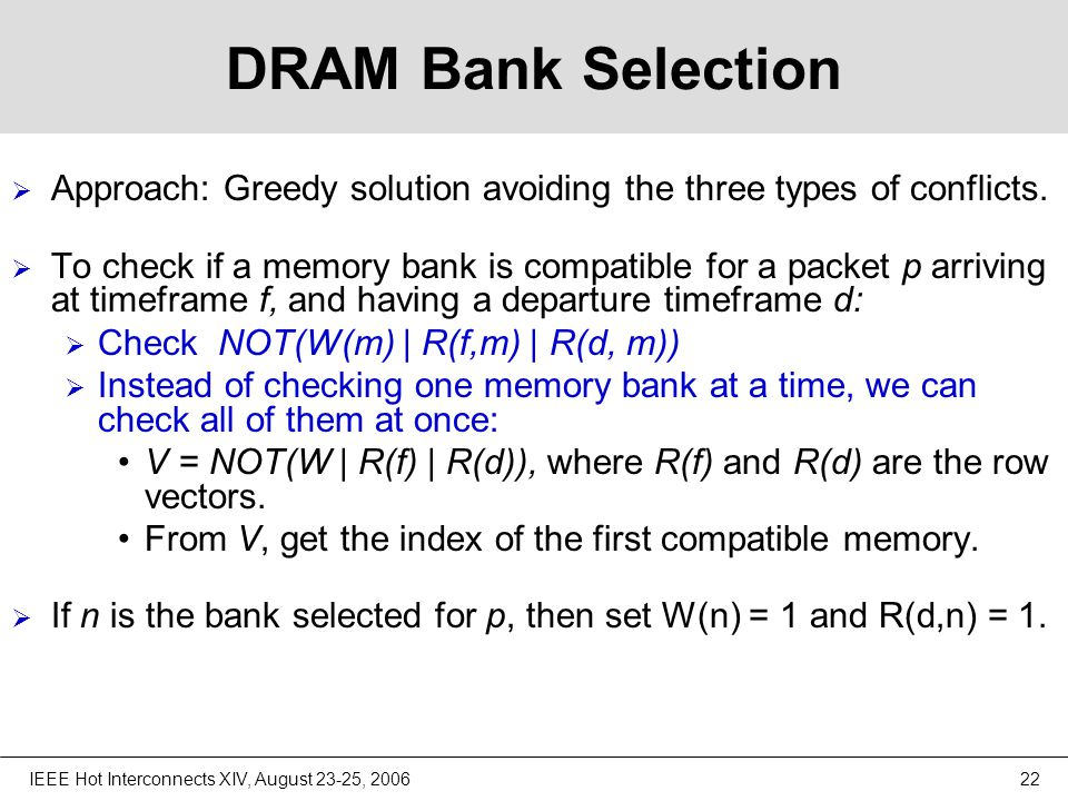IEEE Hot Interconnects XIV, August 23-25, 200622 DRAM Bank Selection  Approach: Greedy solution avoiding the three types of conflicts.