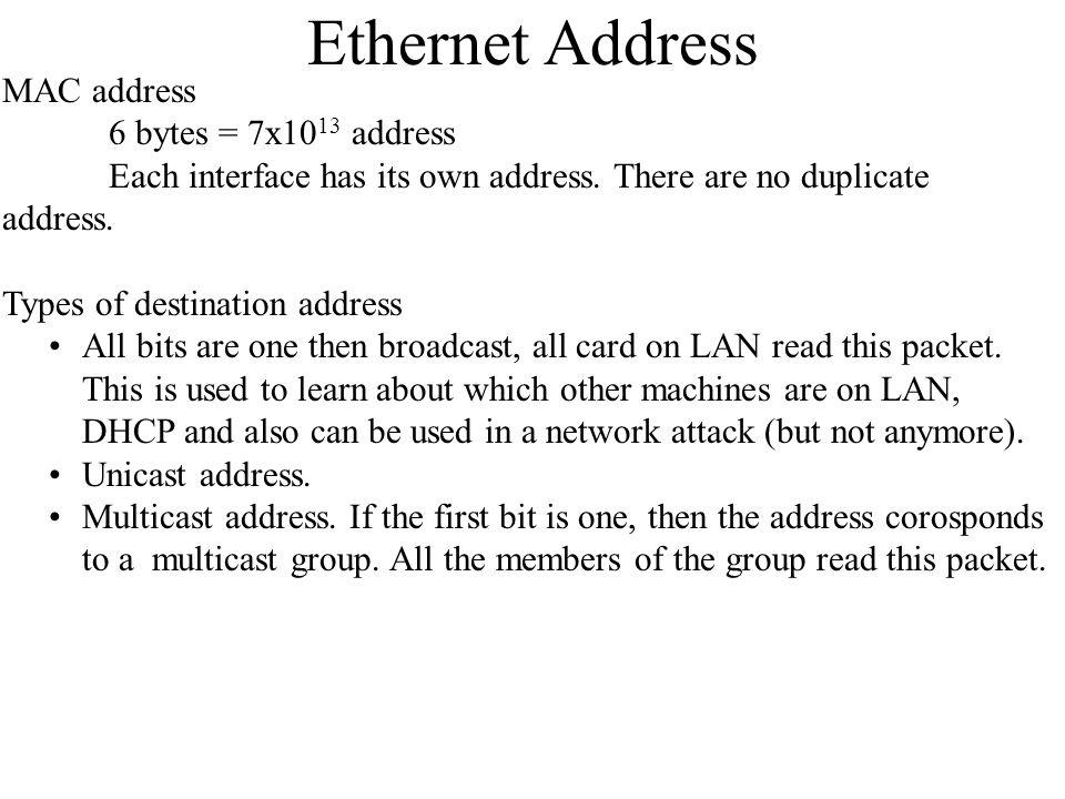Ethernet Address MAC address 6 bytes = 7x10 13 address Each interface has its own address.