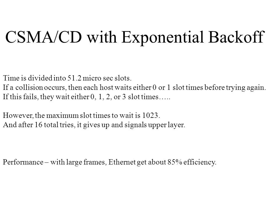 CSMA/CD with Exponential Backoff Time is divided into 51.2 micro sec slots.