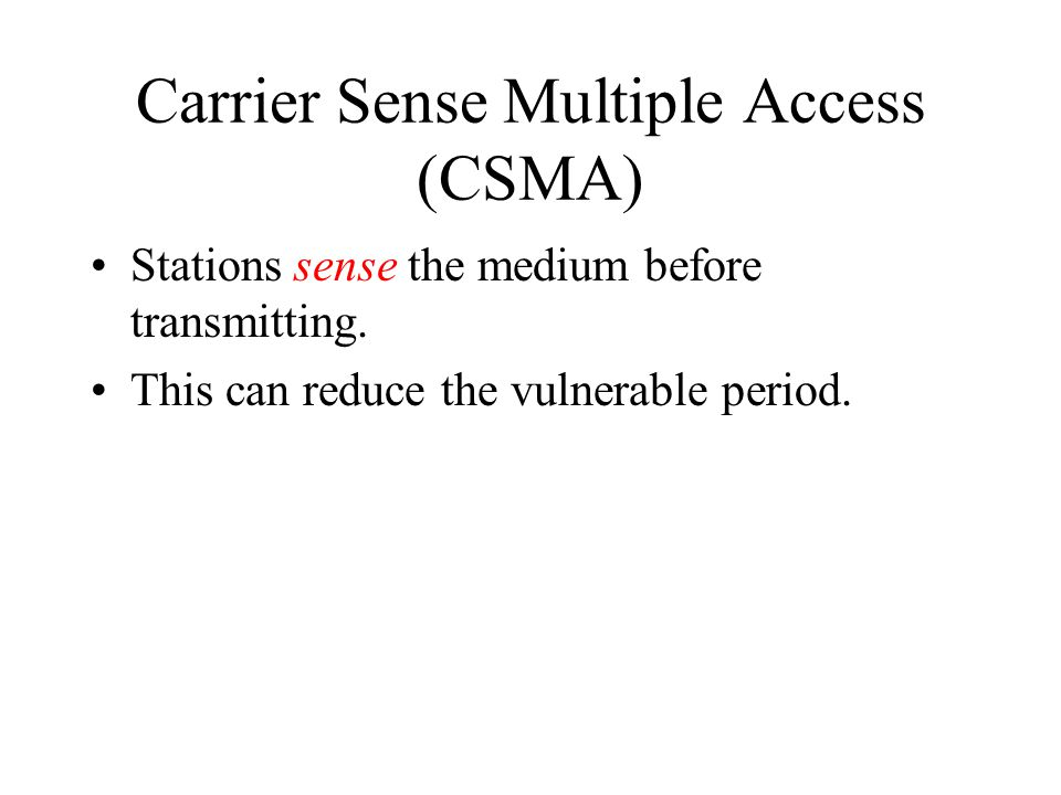 Carrier Sense Multiple Access (CSMA) Stations sense the medium before transmitting.