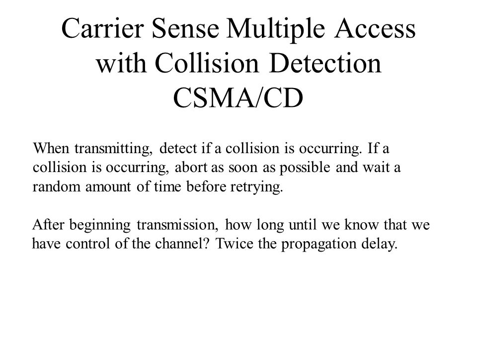 CSMA/CD After beginning transmission, how long until we know that we have control of the channel.
