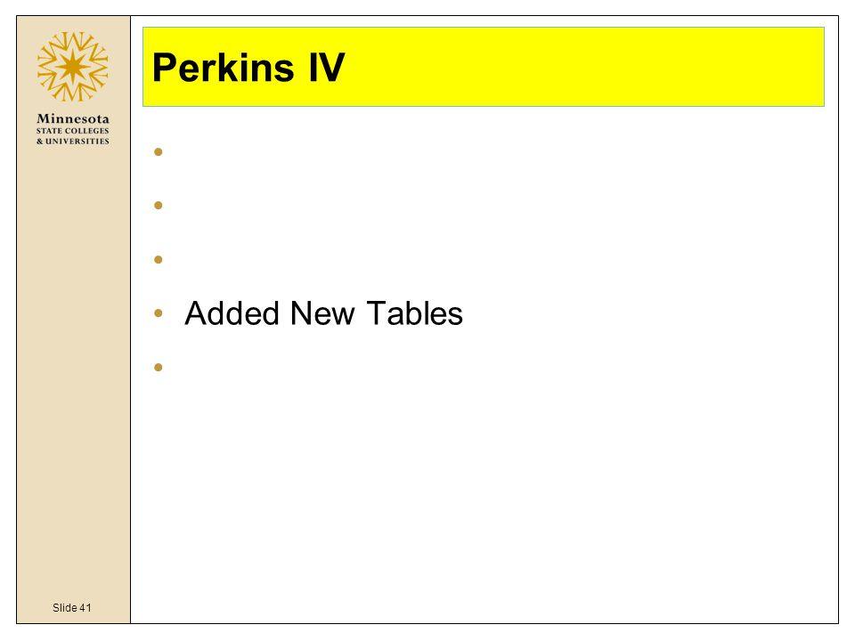 Slide 41 Perkins IV Change in the timeframe of the data Change in who is included Added New Fields Added New Tables Added New Reports