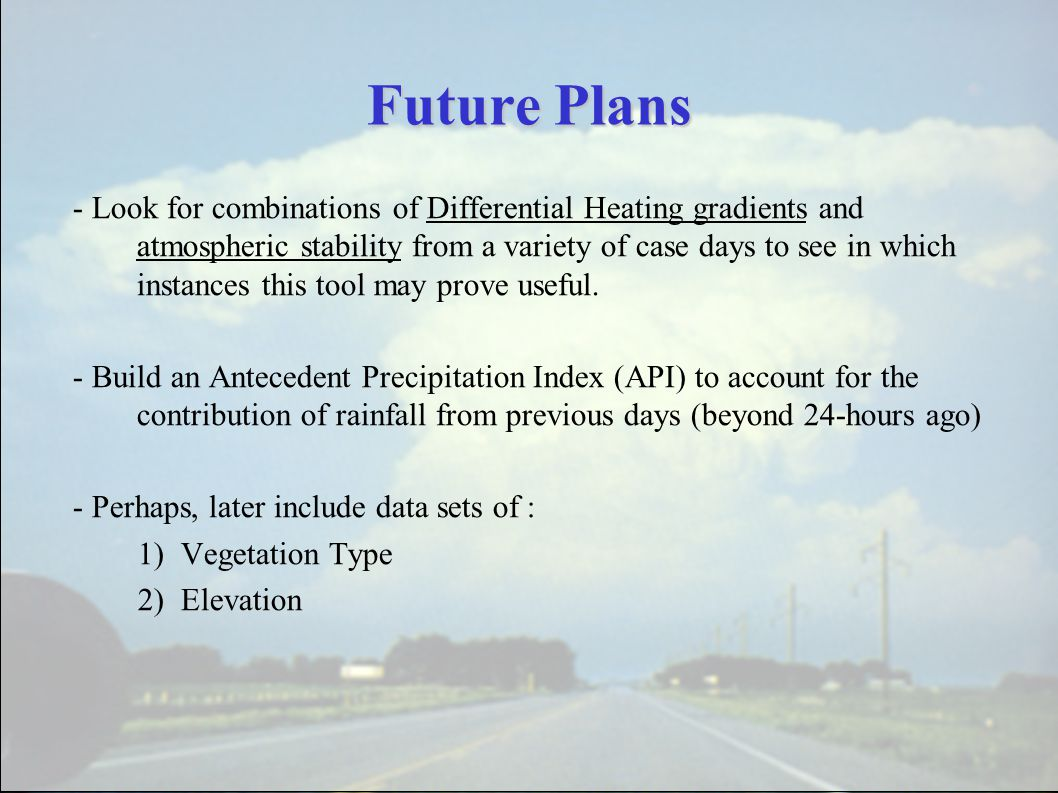 Future Plans - Look for combinations of Differential Heating gradients and atmospheric stability from a variety of case days to see in which instances this tool may prove useful.