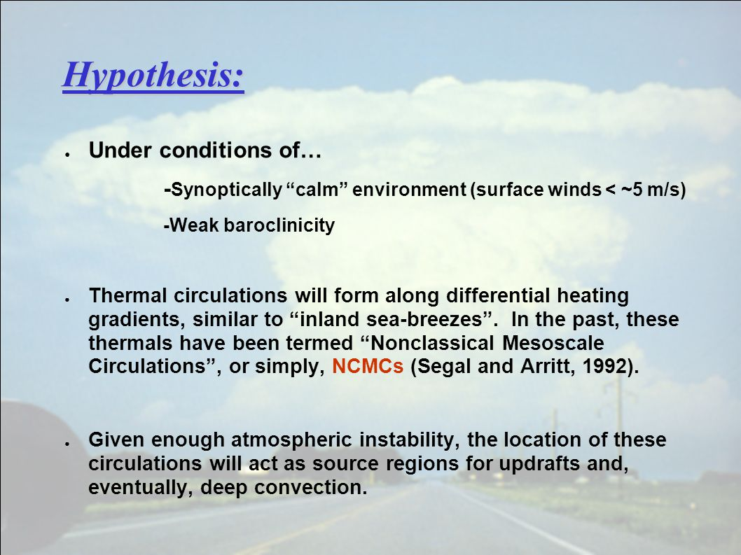 Hypothesis: ● Under conditions of… - Synoptically calm environment (surface winds < ~5 m/s) -Weak baroclinicity ● Thermal circulations will form along differential heating gradients, similar to inland sea-breezes .