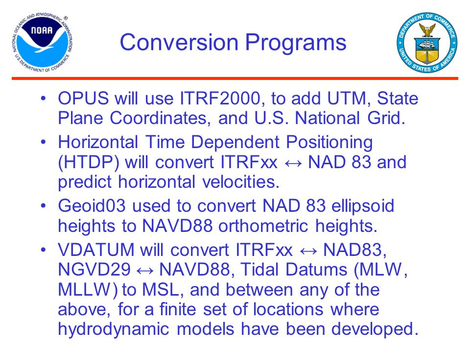 Conversion Programs OPUS will use ITRF2000, to add UTM, State Plane Coordinates, and U.S. National Grid. Horizontal Time Dependent Positioning (HTDP)