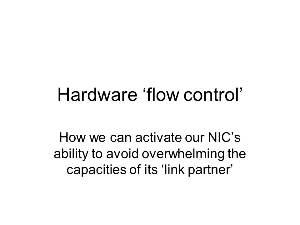 Hardware 'flow control' How we can activate our NIC's ability to avoid overwhelming the capacities of its 'link partner'