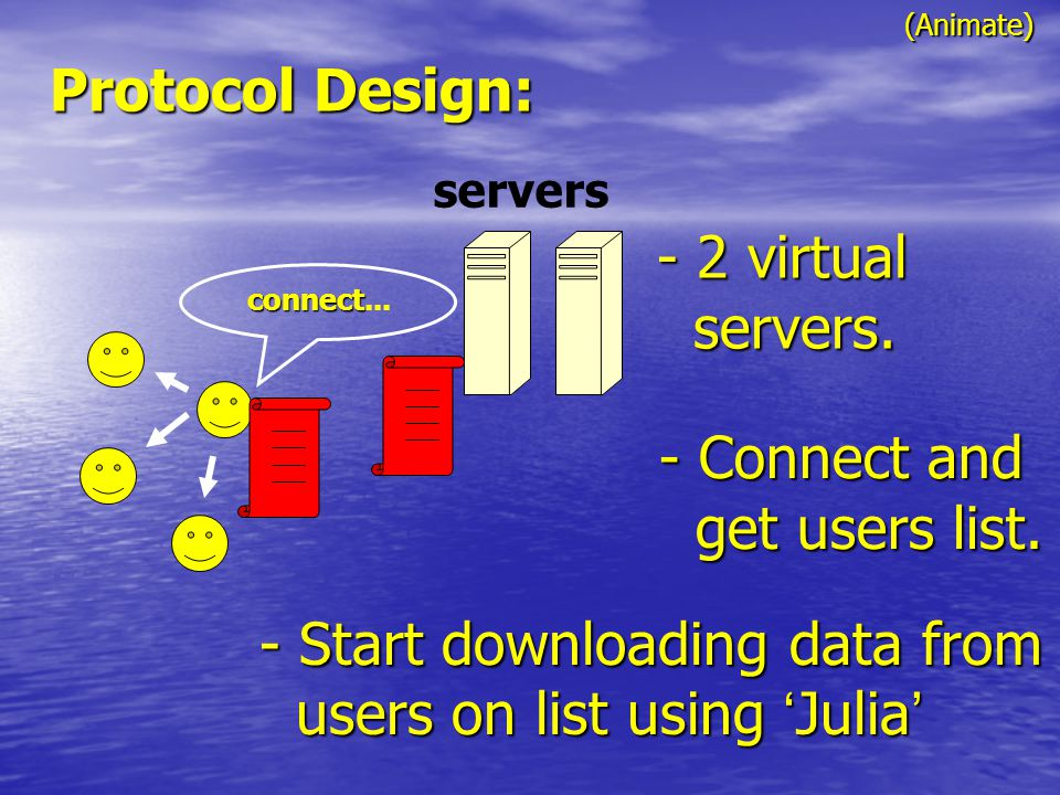 Protocol Design: connect connect... servers - 2 virtual servers.