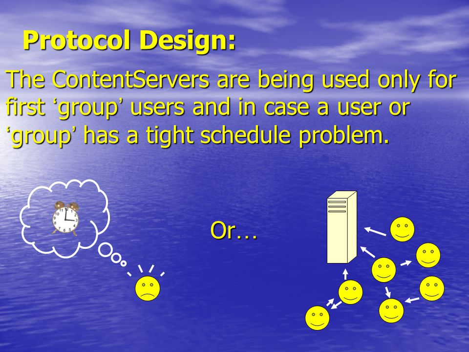Protocol Design: The ContentServers are being used only for first ' group ' users and in case a user or ' group ' has a tight schedule problem.