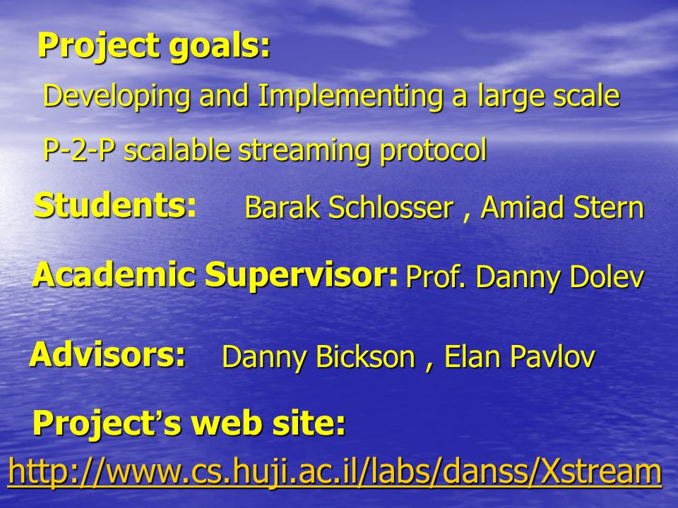 Project goals: Students Students: Academic Supervisor Academic Supervisor: Advisors: Developing and Implementing a large scale P-2-P scalable streaming protocol BarakSchlosserAmiadStern Barak Schlosser, Amiad Stern Prof.